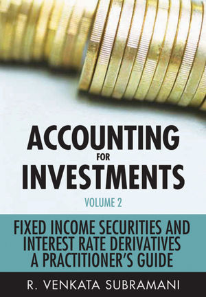 Accounting for Investments, Volume 2, Fixed Income Securities and Interest Rate Derivatives: A Practitioner's Handbook