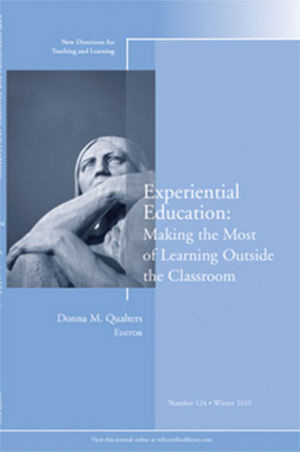 Experiential Education: Making the Most of Learning Outside the Classroom: New Directions for Teaching and Learning, Number 124
