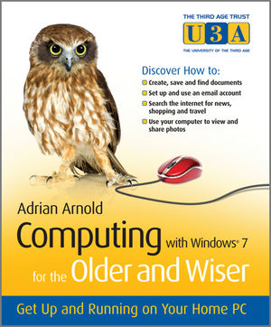 Computing with Windows 7 for the Older and Wiser: Get Up and Running on Your Home PC (0470980052) cover image