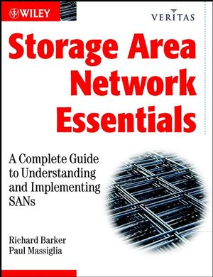 Storage Area Network Essentials: A Complete Guide to Understanding and Implementing SANs