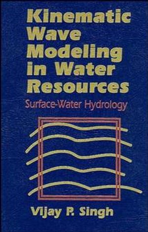 Kinematic Wave Modeling in Water Resources, Surface-Water Hydrology