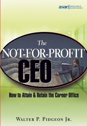 The Not-for-Profit CEO: How to Attain and Retain the Corner Office