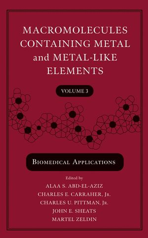 Macromolecules Containing Metal and Metal-Like Elements, Volume 3: Biomedical Applications