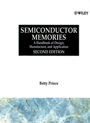 Semiconductor Memories: A Handbook of Design, Manufacture and Application, 2nd Edition