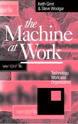 The Machine at Work: Technology, Work and Organization