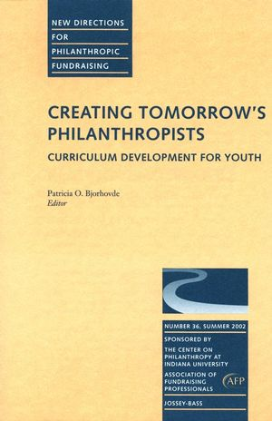Creating Tomorrow's Philanthropists: Curriculum Development for Youth: New Directions for Philanthropic Fundraising, Number 36
