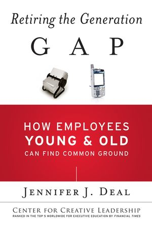 Retiring the Generation Gap: How Employees Young and Old Can Find Common Ground (0787985252) cover image