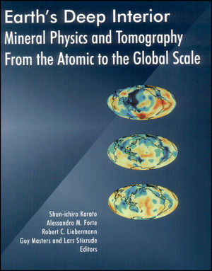 Earth's Deep Interior: Mineral Physics and Tomography From the Atomic to the Global Scale