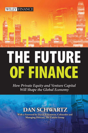 The Future of Finance: How Private Equity and Venture Capital Will Shape the Global Economy (1118179552) cover image