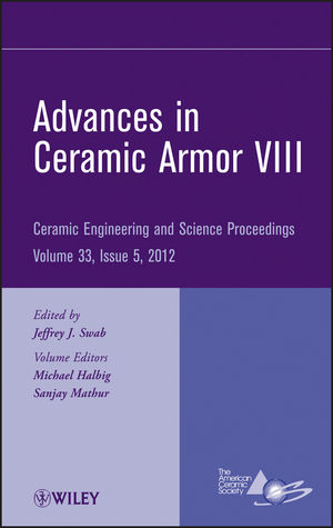 Advances in Ceramic Armor VIII: Ceramic Engineering and Science Proceedings, Volume 33 Issue 5 (1118205952) cover image