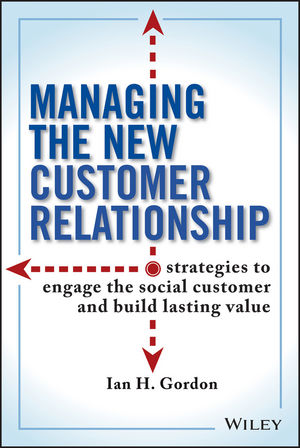 Managing the New Customer Relationship: Strategies to Engage the Social Customer and Build Lasting Value (1118255852) cover image