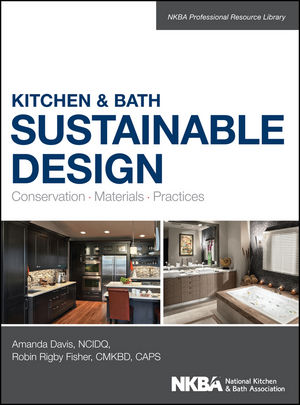 Kitchen and Bath Sustainable Design: Conservation, Materials, Practices (1118957652) cover image
