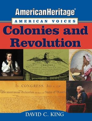AmericanHeritage, American Voices: Colonies and Revolution
