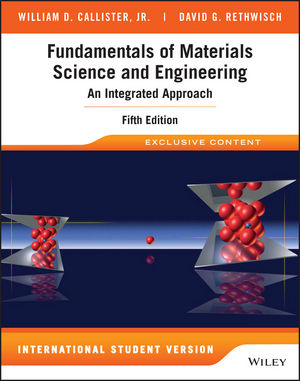 Fundamentals of Materials Science and Engineering: An Integrated Approach,  5th Edition International Student Version