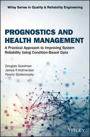 Prognostics and Health Management: A Practical Approach to Improving System Reliability Using Condition-Based Data