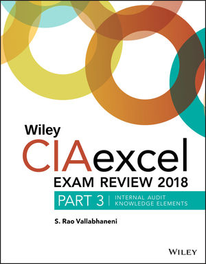 Wiley CIAexcel Exam Review 2018, Part 3: Internal Audit Knowledge Elements