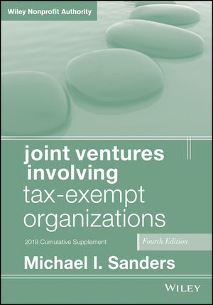 Joint Ventures Involving Tax-Exempt Organizations, 4th Edition 2019 Cumulative Supplement