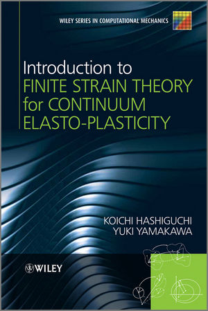 Introduction to Finite Strain Theory for Continuum Elasto-Plasticity