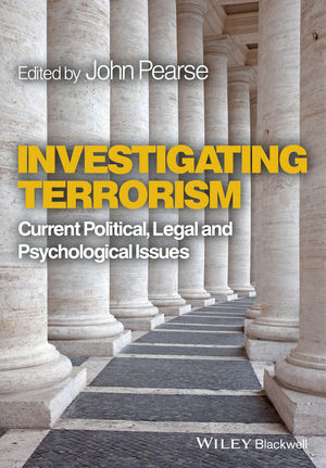 Investigating Terrorism: Current Political, Legal and Psychological Issues
