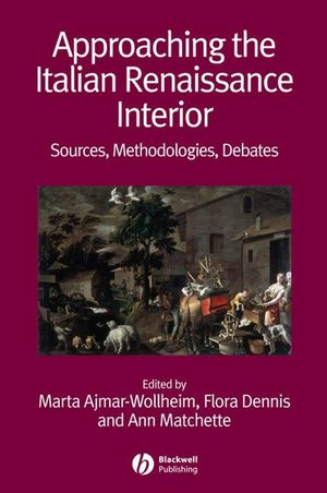 Approaching the Italian Renaissance Interior: Sources, Methodologies, Debates (1405161752) cover image
