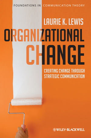 Organizational Change: Creating Change Through Strategic Communication (1444340352) cover image