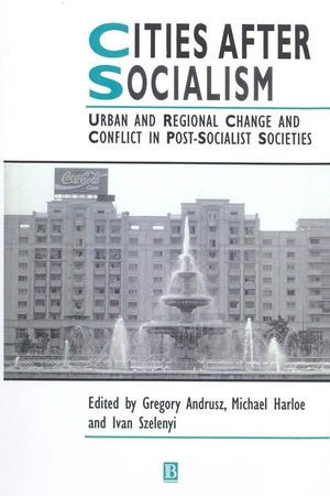 Cities After Socialism: Urban and Regional Change and Conflict in Post-Socialist Societies (1444399152) cover image