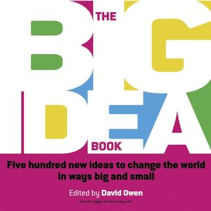 The Big Idea Book: Five hundred new ideas to change the world in ways big and small