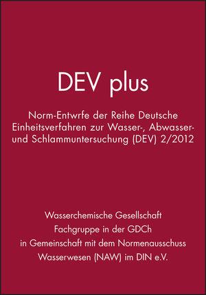 DEV plus: Norm-Entwürfe der Reihe Deutsche Einheitsverfahren zur Wasser-, Abwasser- und Schlammuntersuchung (DEV) 2/2012