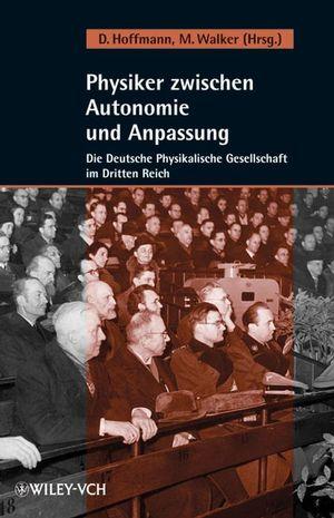Physiker zwischen Autonomie und Anpassung: Die Deutsche Physikalische Gesellschaft im Dritten Reich