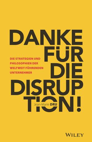 Danke für die Disruption!: Die Strategien undPhilosophien der weltweit fuhrenden Unternehmer