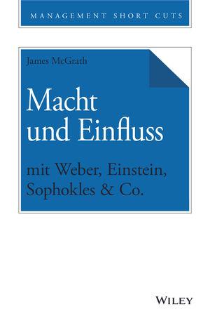 Macht und Einfluss mit Weber, Einstein, Sophokles & Co.