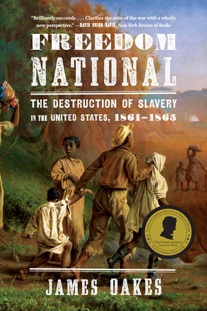 Freedom National: The Destruction of Slavery in the United States, 1861 - 1865