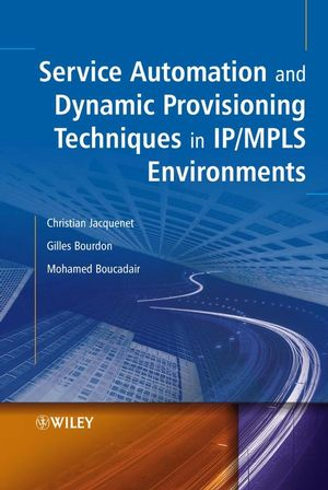 Service Automation and Dynamic Provisioning Techniques in IP / MPLS Environments (0470035153) cover image