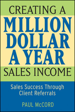 Creating a Million-Dollar-a-Year Sales Income: Sales Success through Client Referrals (0470069953) cover image