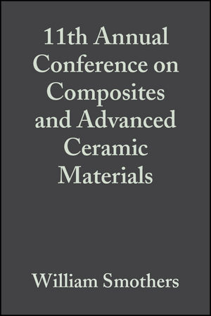 11th Annual Conference on Composites and Advanced Ceramic Materials, Volume 8, Issue 7/8