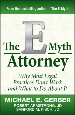 The E-Myth Attorney: Why Most Legal Practices Don