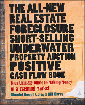 The All-New Real Estate Foreclosure, Short-Selling, Underwater, Property Auction, Positive Cash Flow Book: Your Ultimate Guide to Making Money in a Crashing Market (0470529253) cover image
