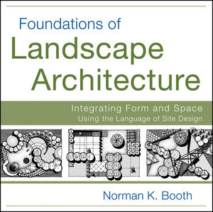 Foundations of Landscape Architecture: Integrating Form and Space Using the Language of Site Design (0470635053) cover image