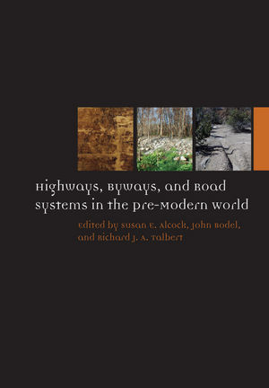 Highways, Byways, and Road Systems in the Pre-Modern World (0470674253) cover image