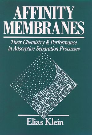 Affinity Membranes: Their Chemistry and Performance in Adsorptive Separation Processes (0471527653) cover image