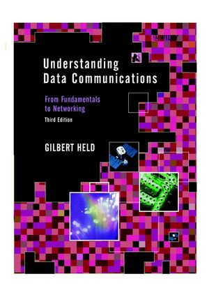 Understanding Data Communications: From Fundamentals to Networking, 3rd Edition