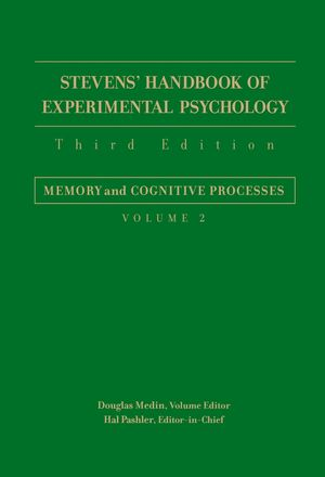 Stevens' Handbook of Experimental Psychology, Volume 2, Memory and Cognitive Processes, 3rd Edition