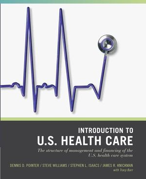 Wiley Pathways Introduction to U.S. Health Care: The Structure of Management and Financing of the U.S. Health Care System