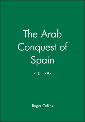 The Arab Conquest of Spain: 710 - 797 (0631194053) cover image