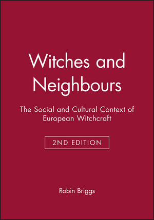 Witches and Neighbours: The Social and Cultural Context of European Witchcraft, 2nd Edition