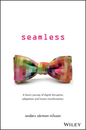 Seamless: A Hero's Journey of Digital Disruption, Adaptation and Human Transformation
