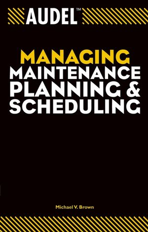Audel Managing Maintenance Planning and Scheduling (0764557653) cover image