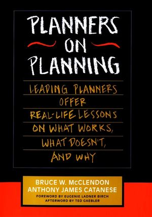 Planners on Planning: Leading Planners Offer Real-Life Lessons on What Works, What Doesn