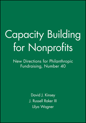 Capacity Building for Nonprofits: New Directions for Philanthropic Fundraising, Number 40