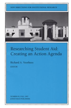 Researching Student Aid: Creating an Action Agenda: New Directions for Institutional Research, Number 95